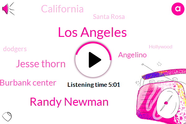 Los Angeles,Randy Newman,Jesse Thorn,Luther Burbank Center,Angelino,California,Santa Rosa,Dodgers,Hollywood,Stephen Foster,San Francisco,New York,David,JAY,Forty Five Minutes,Two Ton
