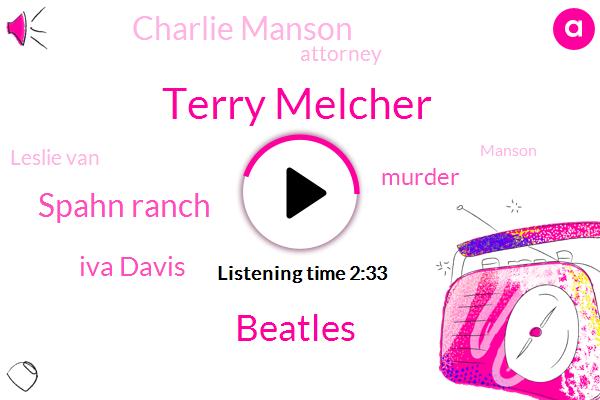 Terry Melcher,Beatles,Spahn Ranch,Iva Davis,Murder,Charlie Manson,Attorney,Leslie Van,Ten Feet,One Day