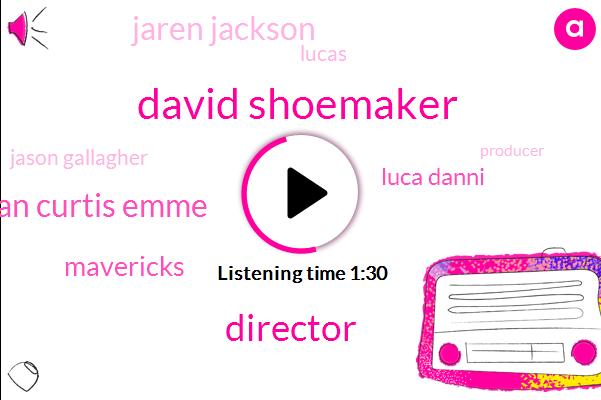 David Shoemaker,Director,Bryan Curtis Emme,Luca Danni,Jaren Jackson,Lucas,Mavericks,Jason Gallagher,Producer