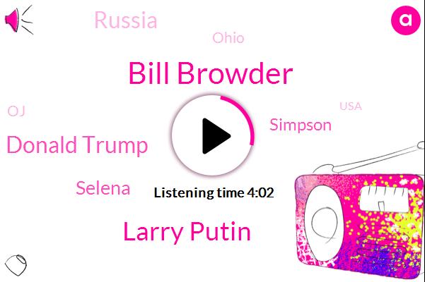 Bill Browder,Larry Putin,Donald Trump,Selena,Simpson,Russia,Ohio,OJ,USA