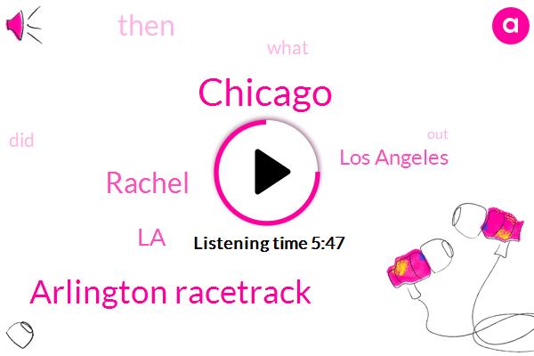 Chicago,Arlington Racetrack,Rachel,LA,Los Angeles