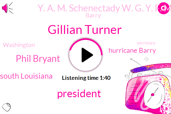 Gillian Turner,President Trump,Phil Bryant,South Louisiana,Hurricane Barry,Y. A. M. Schenectady W. G. Y. F. M.,Washington,Barry,Secretary,New Orleans,Mississippi Delta,Mississippi River,Mississippi,Baton Rouge Louisiana,Director,Graham,Five Hundred Forty Thousand Acres,Twelve Inches