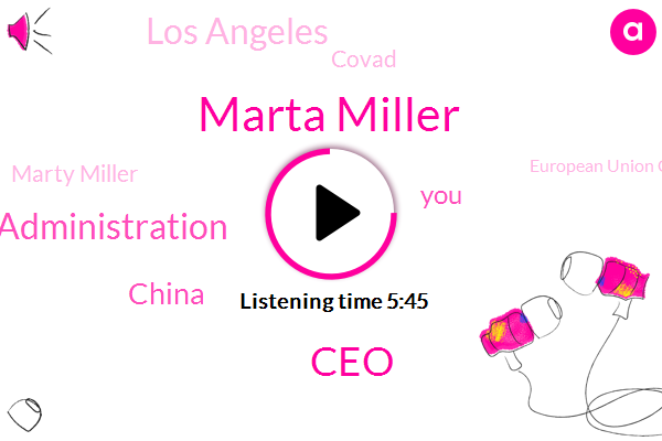 Marta Miller,CEO,Trump Administration,China,Los Angeles,Covad,Marty Miller,European Union Canada,New York,Lefty Production,America,Texas,Yuji,Barney,Marta,Retail,Co Founder