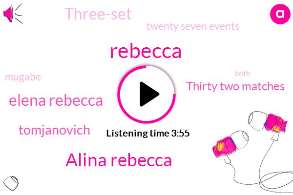 Alina Rebecca,Elena Rebecca,Rebecca,Tomjanovich,Thirty Two Matches,Three-Set,Twenty Seven Events,Mugabe,Both,Seven,Second Sense,First-Half,Saturday,Fifty Eight Point,First Half,Thirty Two,Second Half,Today,Cova Muga Rufa,TWO
