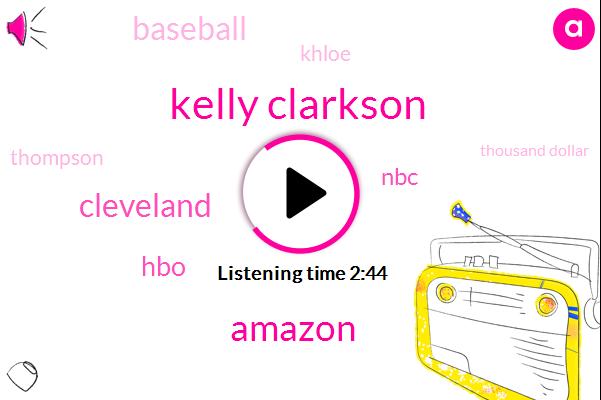 Kelly Clarkson,Amazon,Cleveland,HBO,NBC,Baseball,Khloe,Thompson,Thousand Dollar