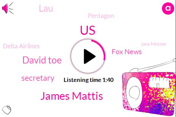 James Mattis,United States,David Toe,Secretary,Fox News,LAU,Pentagon,Delta Airlines,FOX,Jane Metzler,Denver,Clayton County,Atlanta,Massachusetts,Washington,President Trump,Thirty Four Year