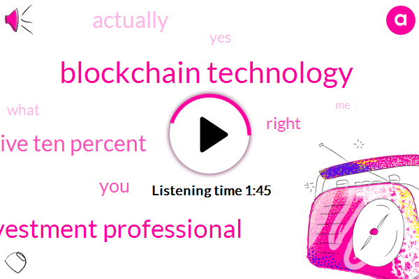 Blockchain Technology,Investment Professional,Five Ten Percent