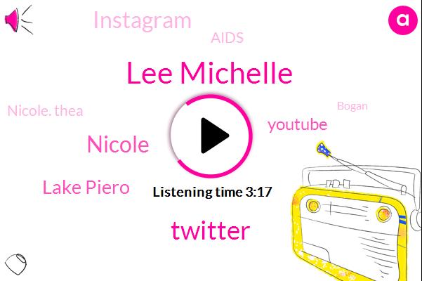 Lee Michelle,Twitter,Nicole,Lake Piero,Youtube,Instagram,Aids,Nicole. Thea,Bogan,Boga,Nyah