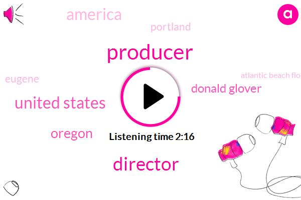 Producer,Director,United States,Oregon,Donald Glover,America,Portland,Eugene,Atlantic Beach Florida