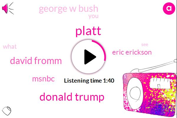 Platt,Donald Trump,David Fromm,Msnbc,Eric Erickson,George W Bush