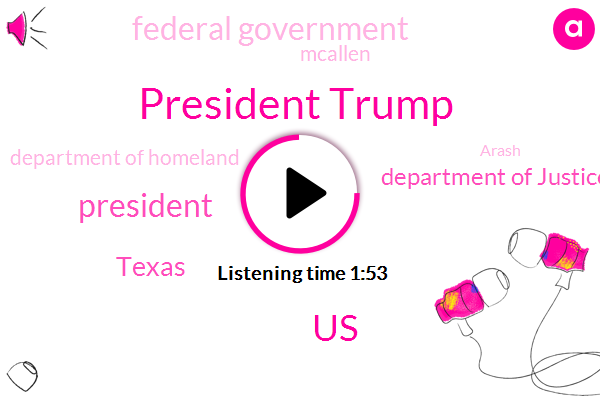 President Trump,United States,FOX,Texas,Department Of Justice,Federal Government,Mcallen,Department Of Homeland,Arash,Tom Graham,Tracy Gallagher,Flora,Eric,One Hundred Thirteen Percent