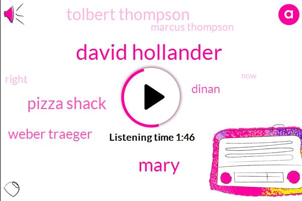 David Hollander,Mary,Pizza Shack,Weber Traeger,Dinan,Tolbert Thompson,Marcus Thompson