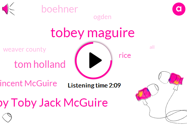 Tobey Maguire,Toby Toby Jack Mcguire,Tom Holland,Tobias Vincent Mcguire,Rice,Boehner,Ogden,Weaver County