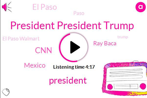 President President Trump,President Trump,Mexico,CNN,Ray Baca,El Paso,Paso,El Paso Walmart,Bach,Texas,Democrats,GOP,Ceo Jordan Kuni,United States,Google,Silicon Valley,Dowdy