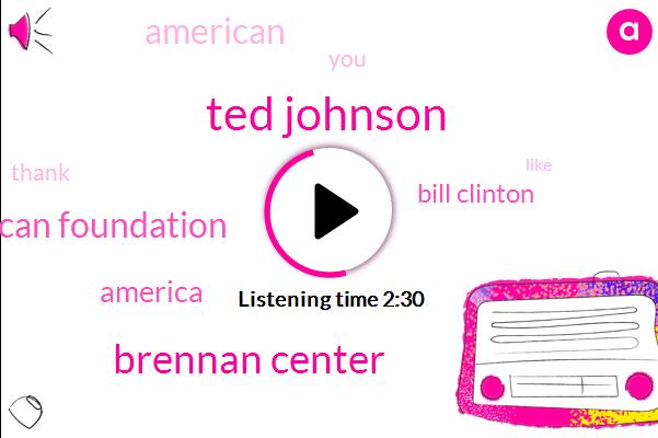 Ted Johnson,Brennan Center,American Foundation,America,Bill Clinton