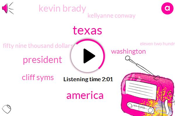 Texas,America,President Trump,Cliff Syms,Washington,Kevin Brady,Kellyanne Conway,Fifty Nine Thousand Dollars,Eleven Two Hundred Dollars,Sixty Thousand Dollars,Five Thousand Dollars,Three Thousand Dollar,Two Thousand Dollars,1100 Eighty Dollars