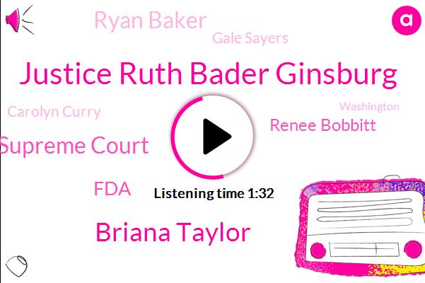 Justice Ruth Bader Ginsburg,Briana Taylor,Supreme Court,FDA,Renee Bobbitt,Ryan Baker,Gale Sayers,Carolyn Curry,Washington,IBM,Reporter,NFL,Congress,Warner,Florida,Talman,Henry
