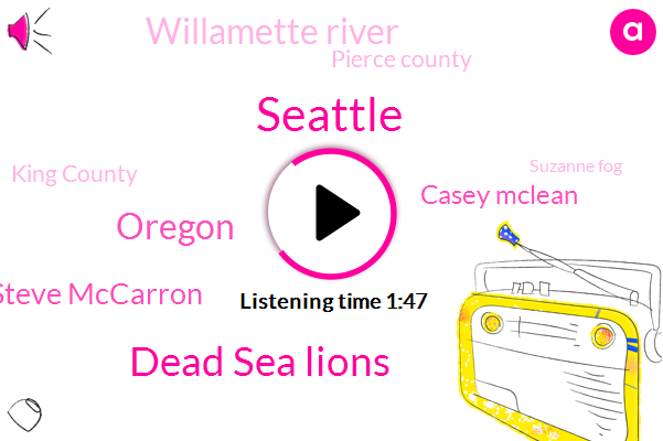Dead Sea Lions,Komo,Seattle,Oregon,Steve Mccarron,Casey Mclean,Willamette River,Pierce County,King County,Suzanne Fog,Mcclain,Puyallup,California,Mary,Conley,Seventy Three Year,Two Days,One Day