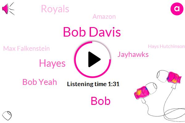 Bob Davis,BOB,Hayes,Bob Yeah,Jayhawks,Royals,Amazon,Max Falkenstein,Hays Hutchinson,Wichita Derby,Lawrence,ABE,Steven,TED