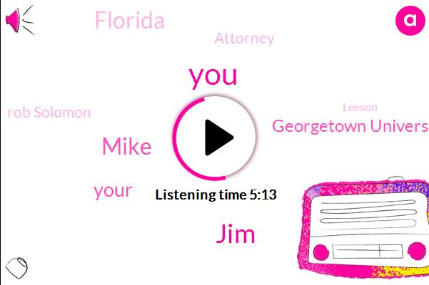 JIM,Mike,Georgetown University Law School,Florida,Attorney,Rob Solomon,Leeson,Three Feet,Forty Thousand Dollar
