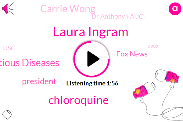 Laura Ingram,National Institute Of Allergy And Infectious Diseases,Chloroquine,President Trump,Fox News,Carrie Wong,Dr Anthony Fauci,USC,Lupus,Julia,Arthritis,White House,FOX,Director