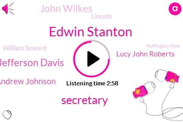 Edwin Stanton,Jefferson Davis,Andrew Johnson,Secretary,Lucy John Roberts,John Wilkes,Lincoln,William Seward,Huffington Post,Fox News,President Trump,Official