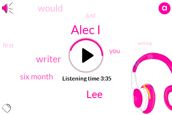 Alec I,LEE,Writer,Six Month