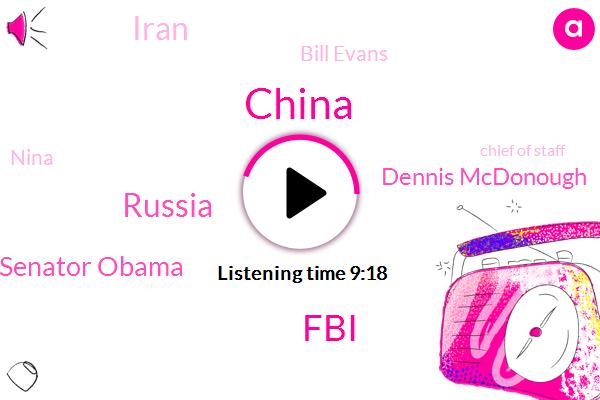 China,FBI,Russia,Senator Obama,Dennis Mcdonough,Iran,Bill Evans,Nina,Chief Of Staff,NC,National Intelligence,Vladimir Putin,Intel,Mccain,RON,President Obama,Josh Bolten,Obama Administration,Bob Muller
