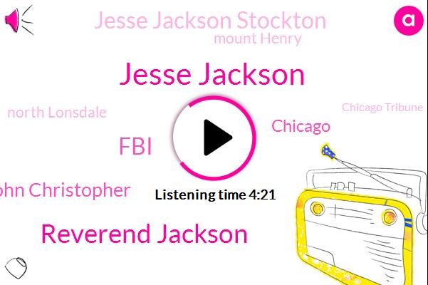 Jesse Jackson,Reverend Jackson,John Christopher,FBI,Chicago,Jesse Jackson Stockton,Mount Henry,North Lonsdale,Chicago Tribune,Robyn,Rebecca,Officer,MVP,Woodson,Trevor,President Trump,Twenty One Acres