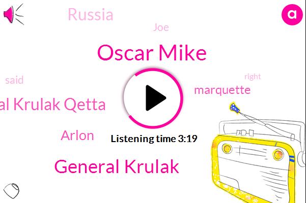 Oscar Mike,General Krulak,General Krulak Qetta,Arlon,Marquette,Russia,JOE