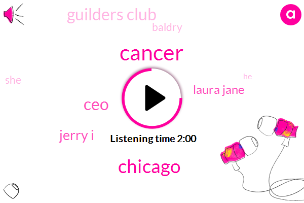 Cancer,Chicago,CEO,Jerry I,Laura Jane,Guilders Club,Baldry