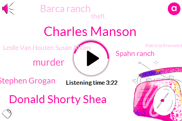 Charles Manson,Donald Shorty Shea,Murder,Stephen Grogan,Spahn Ranch,Barca Ranch,Theft,Leslie Van Houten Susan Atkins,Patricia Krenwinkel,Bruce,Davis