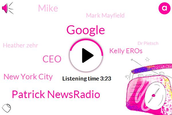 Google,Patrick Newsradio,CEO,New York City,Kelly Eros,Mike,Mark Mayfield,Heather Zehr,Dr Pietsch,White House,Washington Post,House Judiciary Committee,President Trump,Albany,TOM,Suny Polytechnic,Myanmar