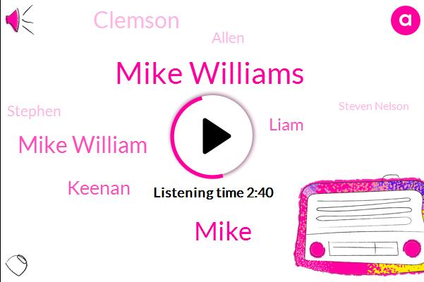 Mike Williams,Mike,Mike William,Keenan,Liam,Clemson,Allen,Stephen,Steven Nelson,Seventy Six Yards,Nineteen Yards