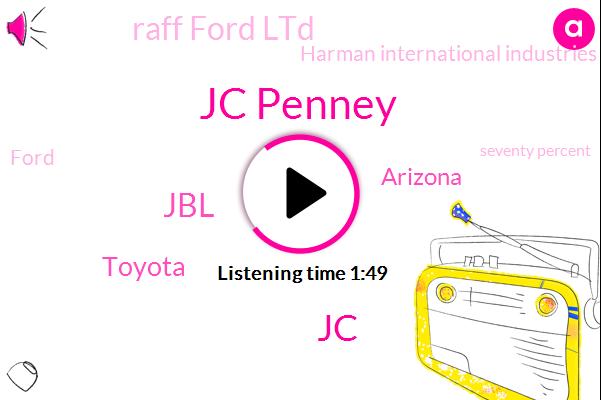Jc Penney,JC,JBL,Toyota,Arizona,Raff Ford Ltd,Harman International Industries,Ford,Seventy Percent,Twenty Percent