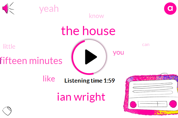 The House,Ian Wright,Fifteen Minutes