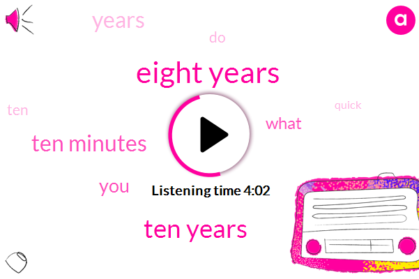 Eight Years,Ten Years,Ten Minutes
