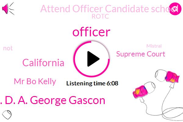 Officer,A. D. A. George Gascon,California,Mr Bo Kelly,Supreme Court,Attend Officer Candidate School,Rotc,Mistral,Congress,Murder,President Trump,Assemblyman Reggie Jones,Los Angeles,Rape