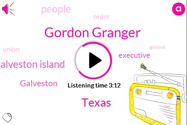 Gordon Granger,Galveston Island,Texas,Galveston,Executive