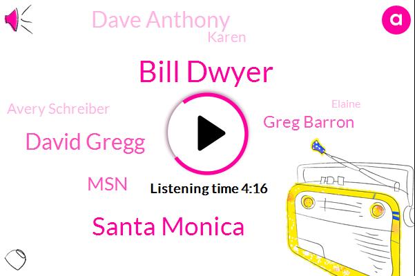 Bill Dwyer,Santa Monica,David Gregg,MSN,Greg Barron,Dave Anthony,Karen,Avery Schreiber,Elaine,Msnbc,Zana,Atta,Nichols