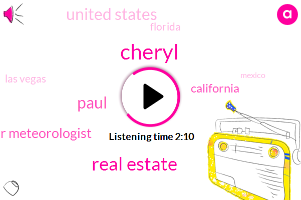 Cheryl,Real Estate,Paul,Senior Meteorologist,California,United States,Florida,Las Vegas,Mexico,Three Months