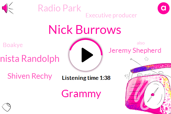 Nick Burrows,Grammy,Lanista Randolph,Shiven Rechy,Jeremy Shepherd,Radio Park,Executive Producer,Boakye