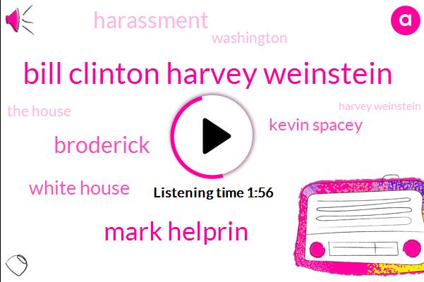 Bill Clinton Harvey Weinstein,Mark Helprin,Broderick,White House,Kevin Spacey,Harassment,Washington,The House,Harvey Weinstein,Bill Clinton,Ninety Days