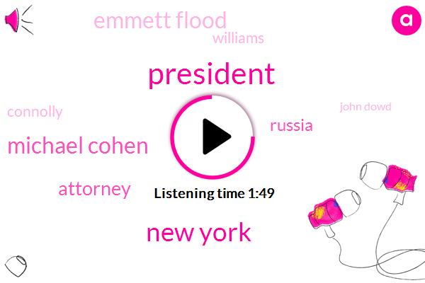 President Trump,New York,Michael Cohen,Attorney,Russia,Emmett Flood,Williams,Connolly,John Dowd,Cobb,Daniels,Muller,Thirty Thousand Dollar