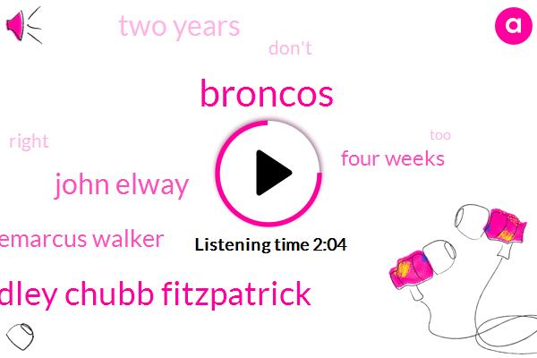 Broncos,Bradley Chubb Fitzpatrick,John Elway,Demarcus Walker,Four Weeks,Two Years