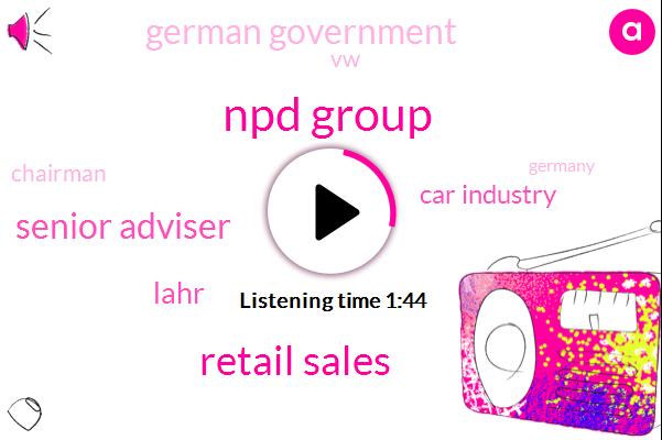 Npd Group,Retail Sales,Senior Adviser,Lahr,Car Industry,German Government,VW,Chairman,Germany,Angela Merkel,Jackie Quinn,France,Chancellor,Four Hundred Ninety Six Thousand Dollars,Six Percent,12Month