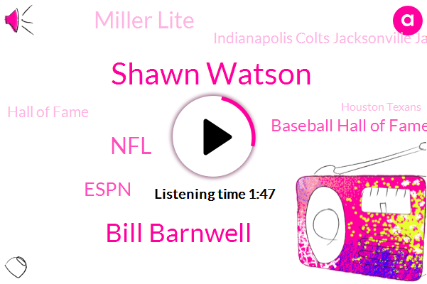 Shawn Watson,Bill Barnwell,NFL,Espn,Baseball Hall Of Fame,Miller Lite,Indianapolis Colts Jacksonville Jaguars,Hall Of Fame,Houston Texans,Tennessee Titans,Pecan City,Seattle