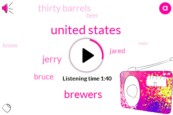 United States,Brewers,Jerry,Bruce,Jared,Thirty Barrels