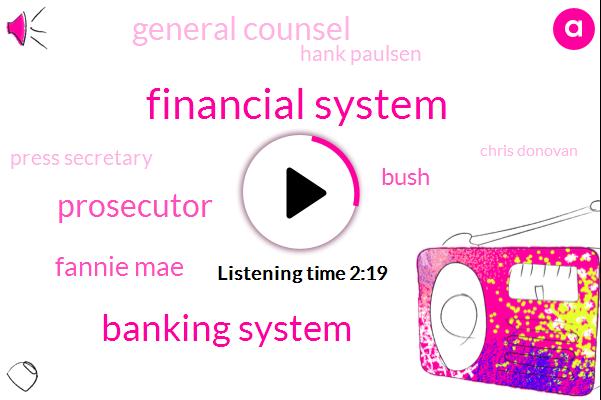 Financial System,Banking System,Prosecutor,Fannie Mae,Bush,General Counsel,Hank Paulsen,Press Secretary,Chris Donovan,Gay Marriage,President Trump,Joe Biden,ABC