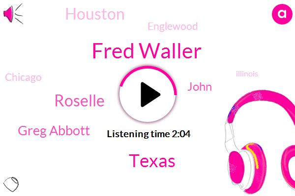 Fred Waller,Texas,Roselle,Greg Abbott,John,Houston,Englewood,Chicago,Illinois